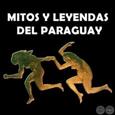 mitos-y-leyendas-del-paraguay-portalguarani-museo-virtual